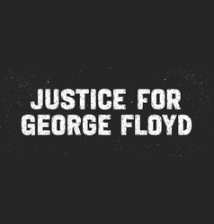 Justice for george floyd text message for protest vector