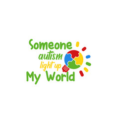 Someone with autism light up my world quote vector