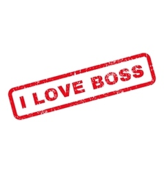 I Love Boss Text Rubber Stamp vector