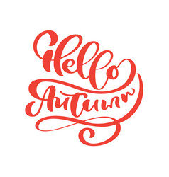 calligraphy lettering text hello autumn vector image