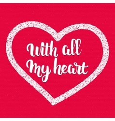 Phrase - With all my heart handletterig written vector image vector image