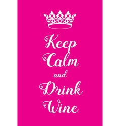 Keep Calm and Drink Wine poster vector image