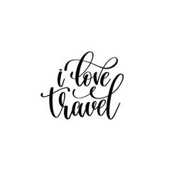 i love travel - hand lettering inscription vector image