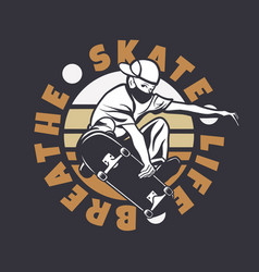 logo design skate life breathe with man playing vector image