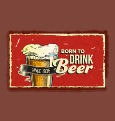 beer glass born to drink advertising poster vector image