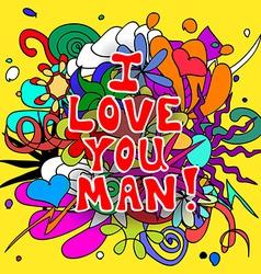 Love you man doodles vector image