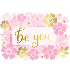 calligraphy of be you in golden with pink flowers vector image