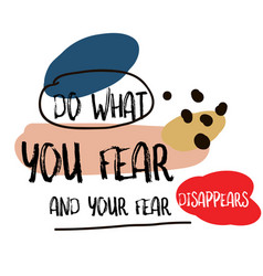 Do what you fear and your fear disappears quote vector