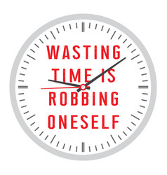 Wasting time is robbing oneself vector