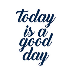 today is a good day - hand lettering positive vector image