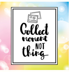 collect moments not things lettering vector image