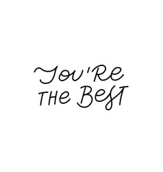 you are best calligraphy quote lettering sign vector image