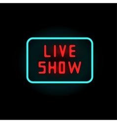 Light neon live show label vector
