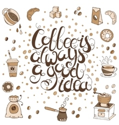 Hand drawn quote - Coffee is always a good idea vector image
