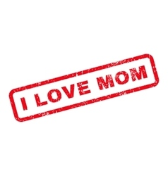 I Love Mom Text Rubber Stamp vector