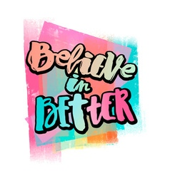Believe in better hand lettering ink drawn vector