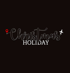 christmas holiday flight lettering plane ticket vector image
