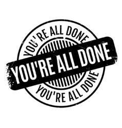 You are All Done rubber stamp vector
