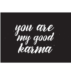 You are my good karma inscription Greeting card vector image