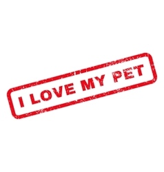 I Love My Pet Text Rubber Stamp vector image vector image