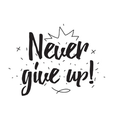 Never give up Greeting card with calligraphy vector