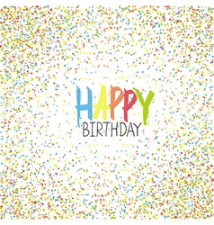 Happy Birthday Greeting On Colorful Chaotic Dots vector image