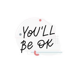 you will be ok calligraphy quote lettering form vector image
