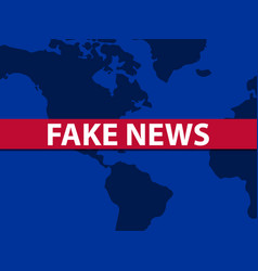 fake news world map on background false vector image