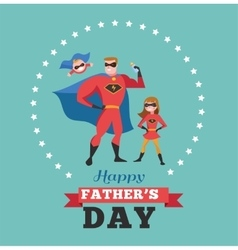 Happy fathers day card - super dad with kids vector image