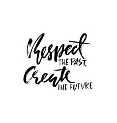 Respect the past create the future hand drawn dry vector