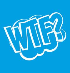 Wtf comic book bubble text icon white vector