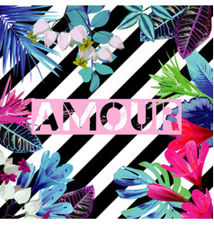 amour slogan tropical exotic floral striped print vector image