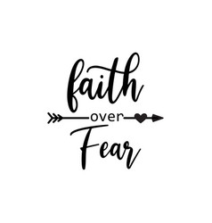 Faith quote lettering typography faith over fear vector