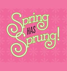 spring has sprung design on flower backgrou vector image