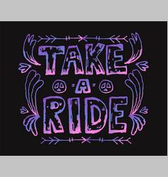 Detailed ornamental take a ride quote designe vector