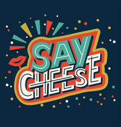 say cheese - hand lettering calligraphy phrase vector image