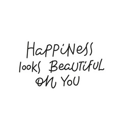 happiness looks beautiful simple lettering sign vector image