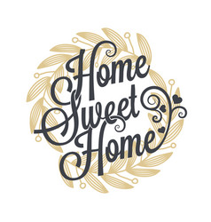 home sweet home vintage lettering sign background vector image