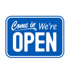 blue sign come in we are open vector image