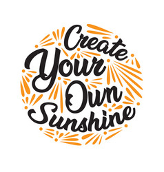 create you own sunshine motivational quote for vector image