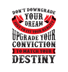 don t downgrade your dream good for print vector image