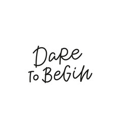 Dare to begin quote simple lettering sign vector