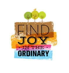 find joy in the ordinary organic motivation quote vector image vector image