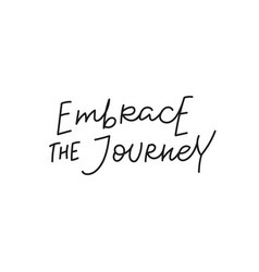 Embrace journey quote simple lettering sign vector
