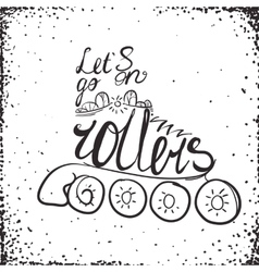 Let is go on rollers typography Roller Skate vector image