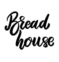 bread house lettering phrase on white background vector image