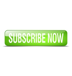 subscribe now green square 3d realistic isolated vector image