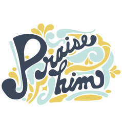 Praise Him in caligraphic style design vector