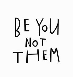 be you not them t-shirt quote lettering vector image vector image