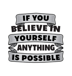 if you believe in motivational quote for better vector image